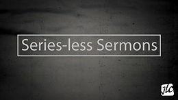 Series-less Sermons