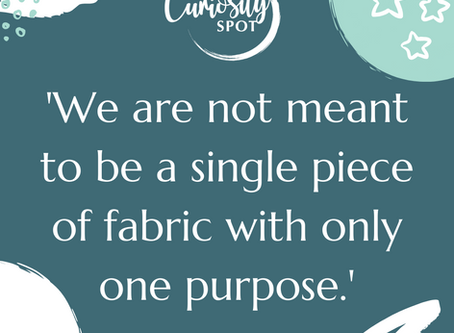 I am not a piece of fabric with a single purpose
