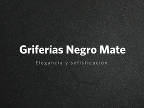 Griferías Negro Mate:  elegancia y sofisticación para baños y cocinas modernos
