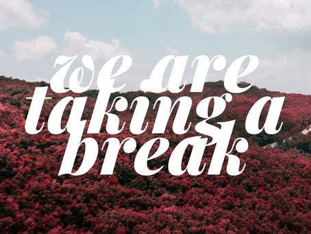 We Are Taking A Break