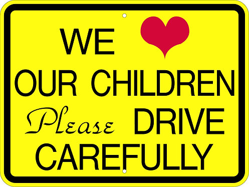 Please Drive Slowly - we love our children