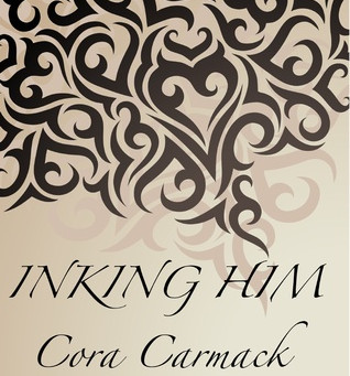 Inking Him And Other Shorts by Cora Carmack