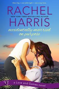 Accidentally Married on Purpose by Rachel Harris Book Review