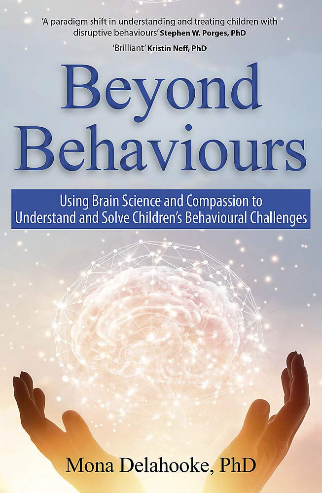Front cover of 'Beyond Behaviours: Using Brain Science and Compassion to Understand and Solve Children's Behavioural Challenges' (2019) by Dr Mona Delahooke