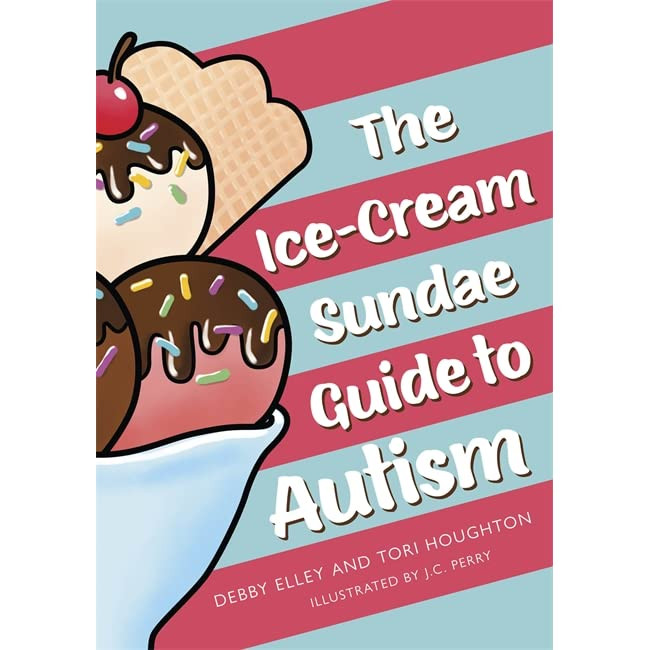 Front Cover of 'The Ice-Cream Sundae Guide to Autism' by Debby Elly and Tori Houghton, Published 2020 by Jessica Kingsley Publishers
