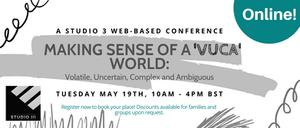 Studio web-based conference 'Making Sense of A VUCA World, Tuesday 19th May