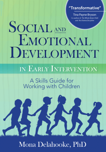 Front cover of 'Social and Emotional Development in Early Intervention: A Skills Guide for Working with Children' by Dr. Mona Delahooke (2017)