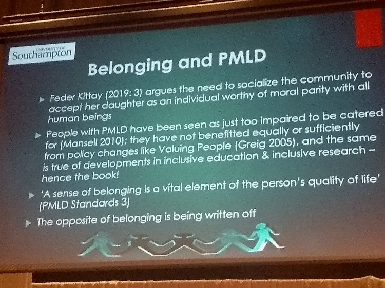 This slide from Professor Melanie Nind's presentation at Raising the Bar 2019 states the importance of creating a sense of belonging for people with PMLD, referencing the work of Feder Kittay who argues the need to socialise the community to accept difference.