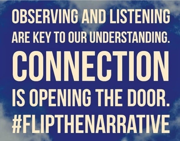'Observing and listening are key to our understanding. Connection is opening the door. #flipthenarrative' via @elly_chapple