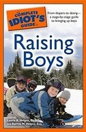 The Complete Idiots Guide to Raising Boys by Dr. Laurie Helgoe