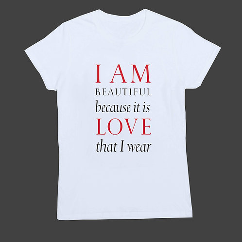 I Am Beautiful Because It Is Love That I Wear