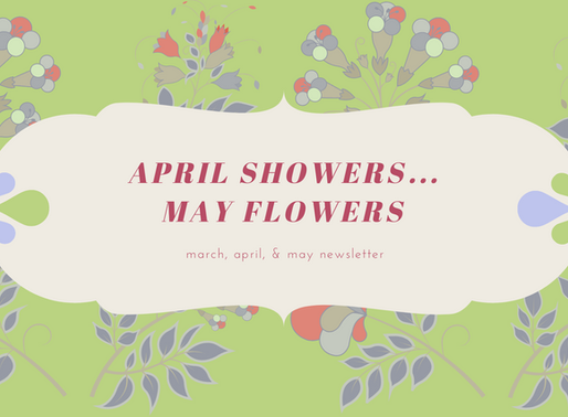 May Newsletter: April Showers...May Flowers