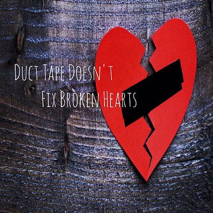 Duct Tape Doesn't Fix Broken Hearts