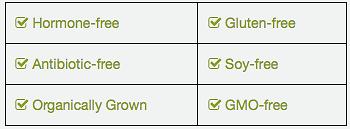 Hormone-free, Antibiotic-free, Organically Grown, Gluten-free, Soy-free, GMO-free