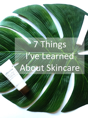 7 Things I've Learned About Skincare