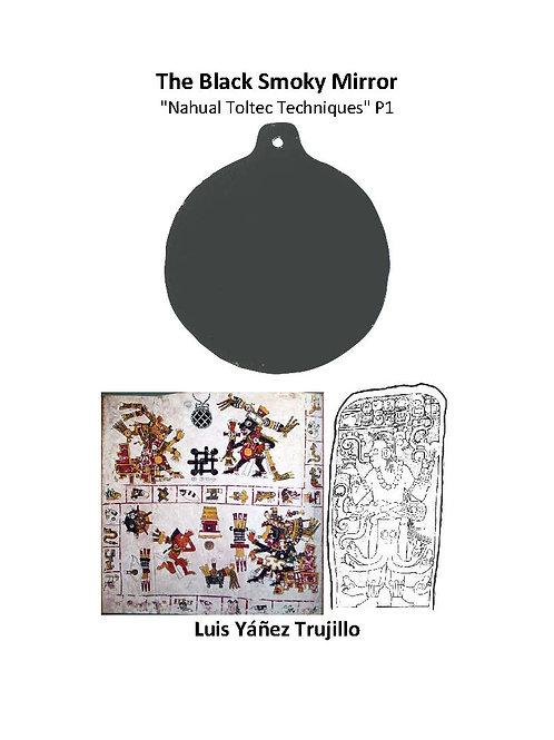 "The Black Smoky Mirror ""Nahual Toltec Techniques"""