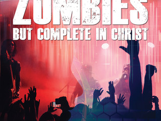 No longer Zombies but complete in Christ