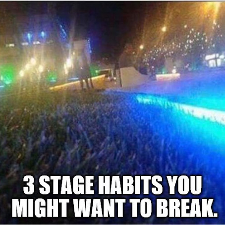 #3 Stage Habits you Might Want to Break.