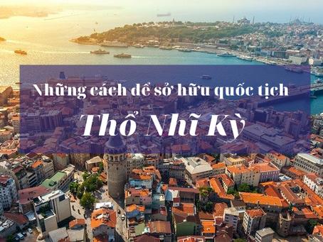 Những cách để sở hữu quốc tịch Thổ Nhĩ Kỳ