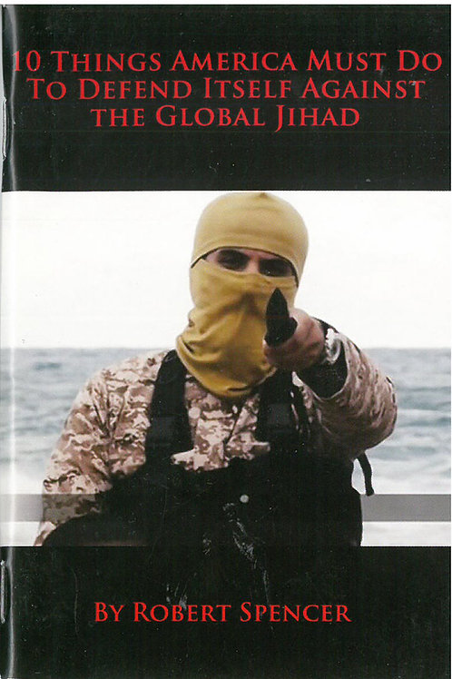 10 Things America Must Do to Defend Itself Against Global Jihad