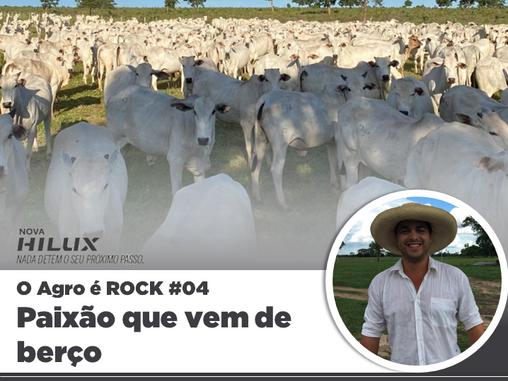 O Agro é ROCK #04 - Paixão que vem de berço