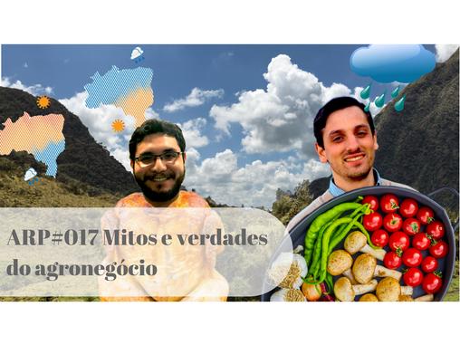 ARP#017 - Mitos e verdades do agronegócio