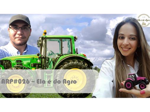 ARP#026 - Ela é do Agro