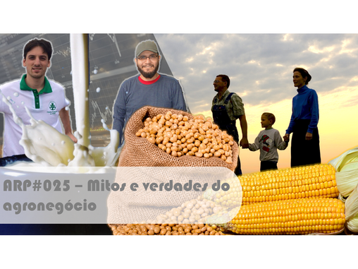 ARP#025 - Mitos e verdades do agronegócio