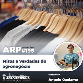 ARP#195 - Mitos e verdades do agronegócio