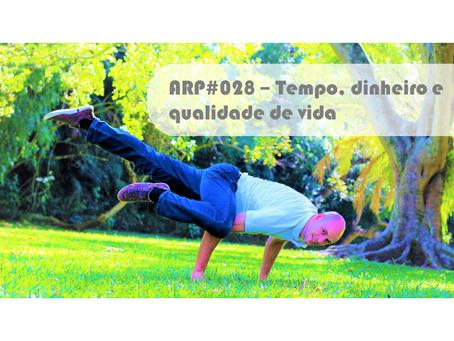 ARP#028 - Tempo, dinheiro e qualidade de vida