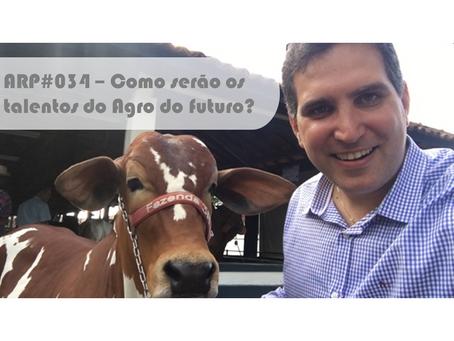 ARP#034 - Como serão os talentos do Agro do futuro?