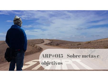 ARP#015 - Sobre metas e objetivo