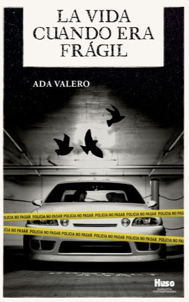 Reseña: Ada Valero, La vida cuando era frágil