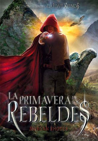 Reseña : Morgan Rhodes, La primavera de los rebeldes