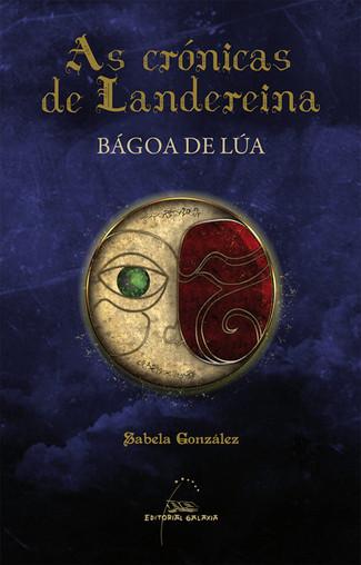 Recensión : Sabela González, As crónicas de Landereina : Bágoa de Lúa