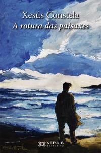 Recensión : Xesús Constela, A rotura das paisaxes