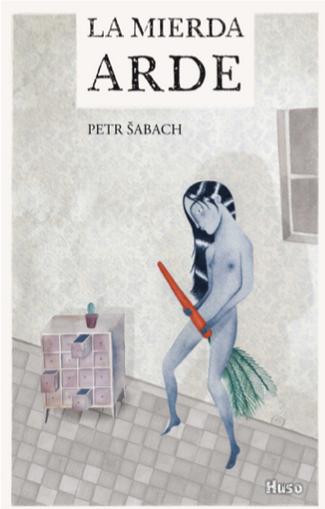 Reseña: La mierda arde, Petr Šabach
