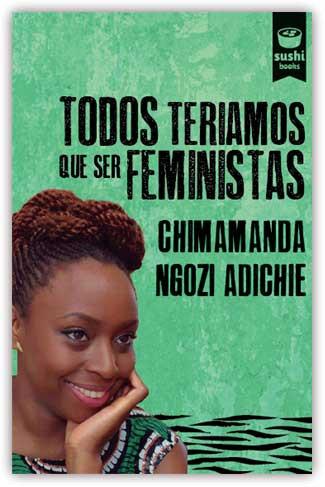 Recensión: Chimamanda Ngozi Adichie, Todos teriamos que ser feministas