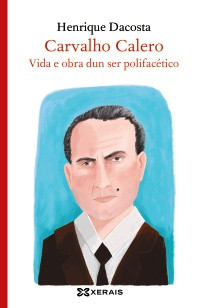 Recensión: Henrique Dacosta, Carvalho Calero, vida e obra dun ser polifacético