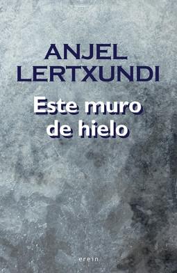 Reseña: Anjel Lertxundi, Este muro de hielo