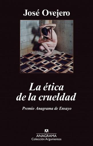 Reseña: José Ovejero, La ética de la crueldad
