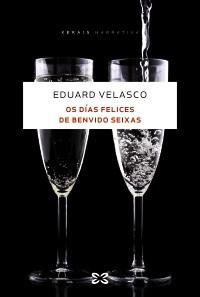 Recensión: Eduard Velasco, Os días felices de Benvido Seixas
