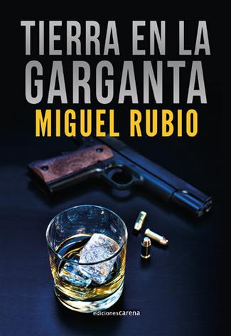 Reseña : Miguel Rubio, Tierra en la garganta