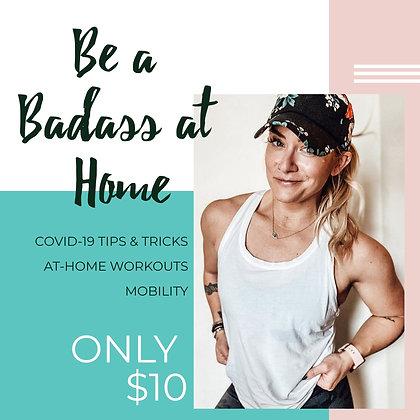 Be a Badass at Home