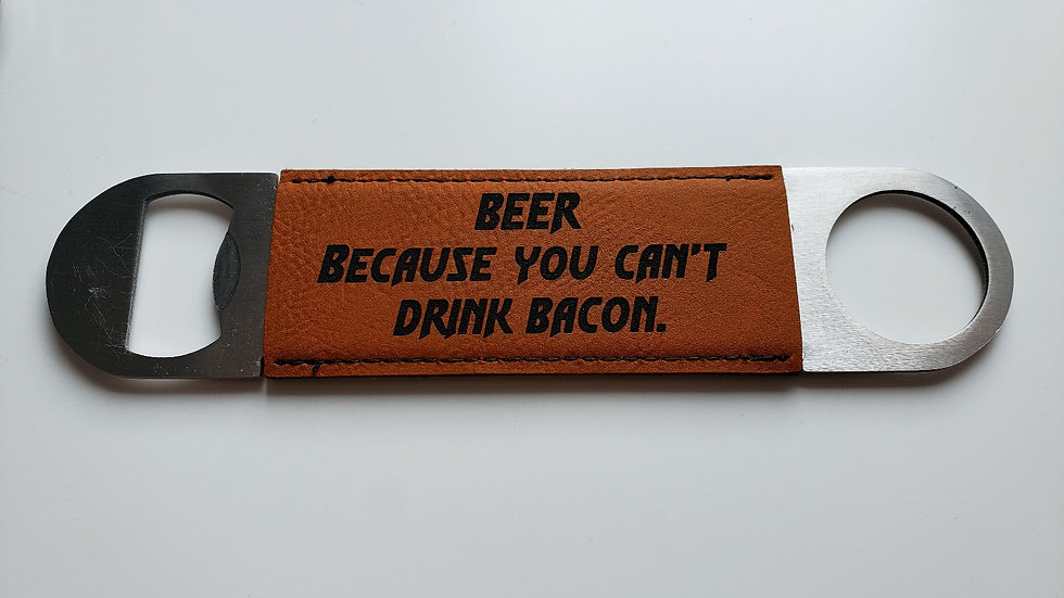 Beer Because You Can't Drink Bacon- Bottle opener