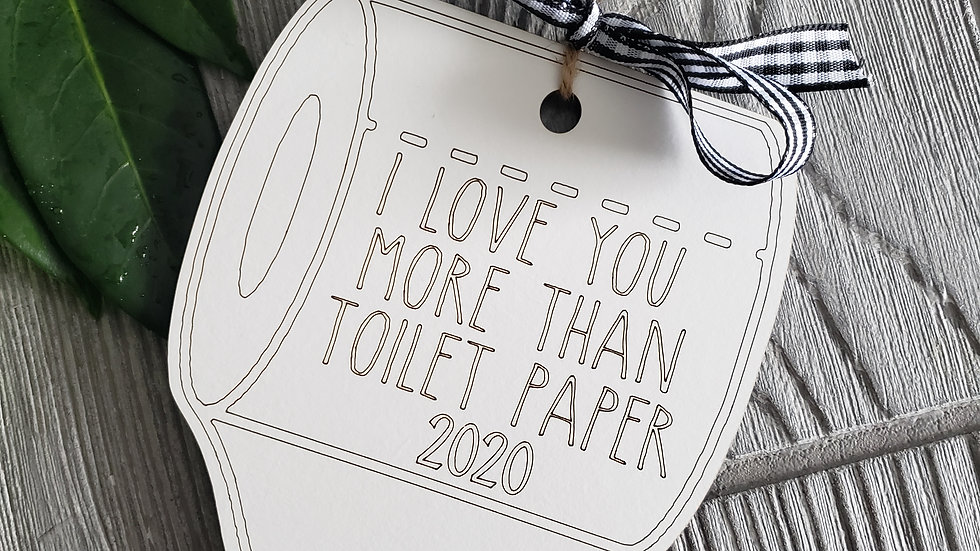I love you more than toilet paper- Ornament