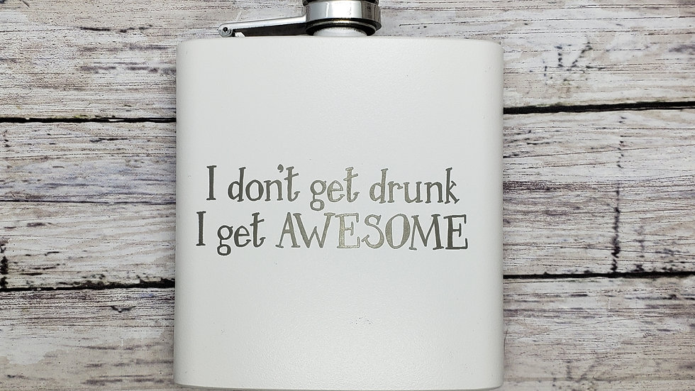 I don't get drunk I get AWESOME FLASK- Leather or Powder coat finish