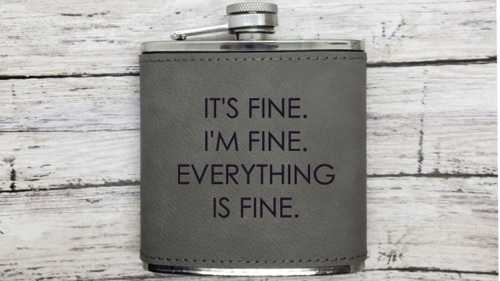 It's Fine, I'm Fine, Everything is Fine FLASK- Leather or Powder coat finish