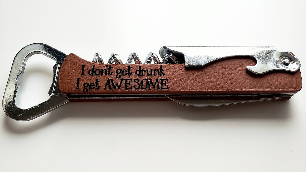 I don't get drunk I get awesome- Bottle Opener