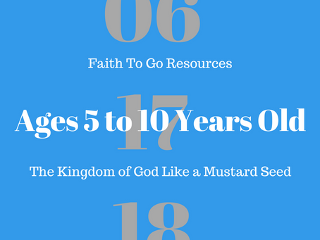 Week of June 17, 2018:  The Kingdom of God Like a Mustard Seed (Ages 5-10)
